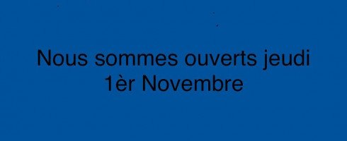 Nous sommes ouverts le jeudi 1er Novembre