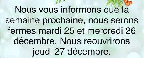 Nous serons fermés les mardi 25 et mercredi 26 décembre.